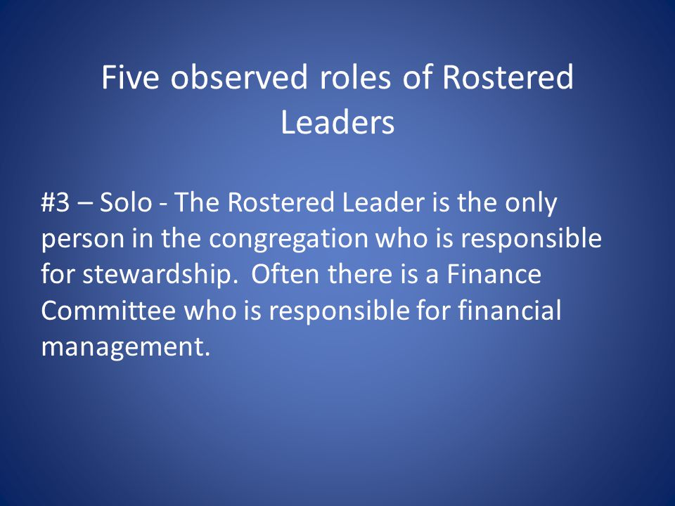 Five observed roles of Rostered Leaders #3 – Solo - The Rostered Leader is the only person in the congregation who is responsible for stewardship.