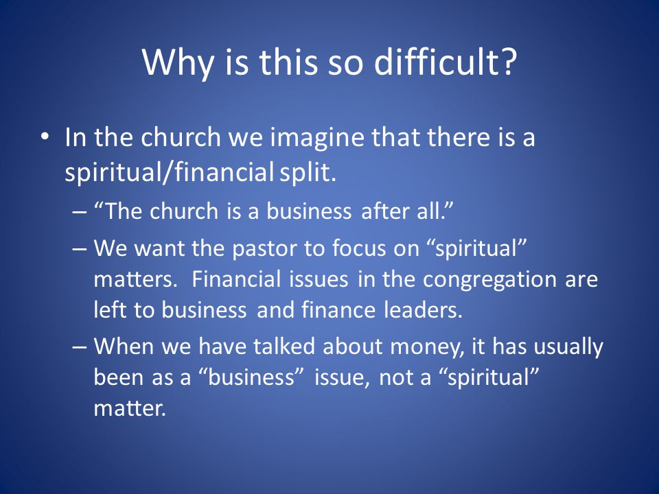 Why is this so difficult. In the church we imagine that there is a spiritual/financial split.