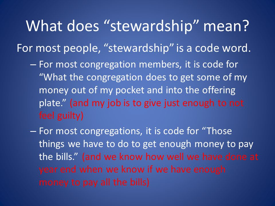 What does stewardship mean.For most people, stewardship is a code word.