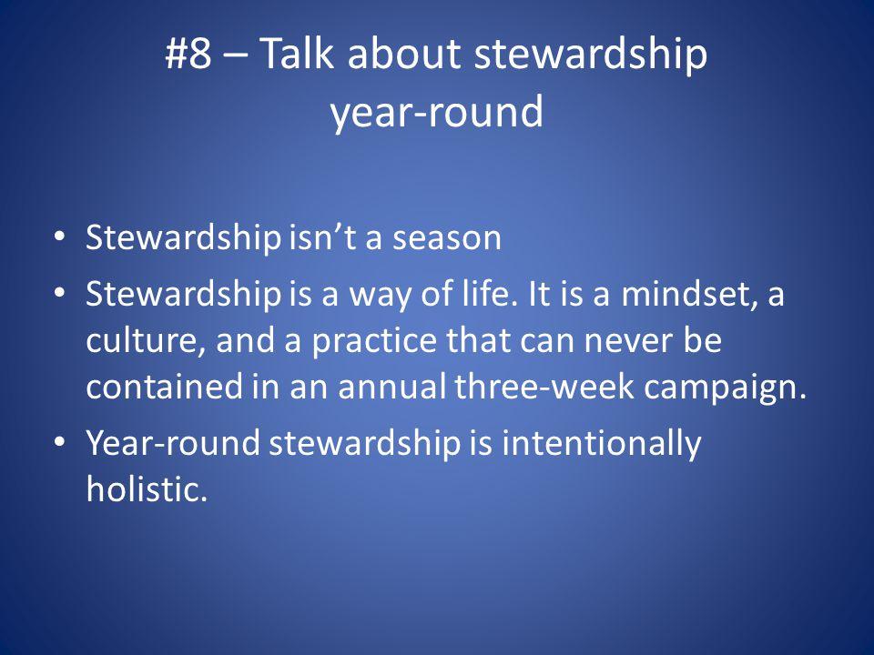 #8 – Talk about stewardship year-round Stewardship isn't a season Stewardship is a way of life.