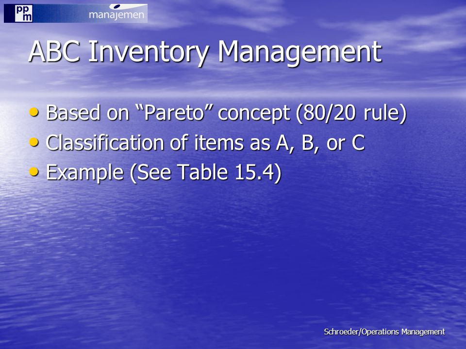 "Schroeder/Operations Management ABC Inventory Management Based on ""Pareto"" concept (80/20 rule) Based on ""Pareto"" concept (80/20 rule) Classification"