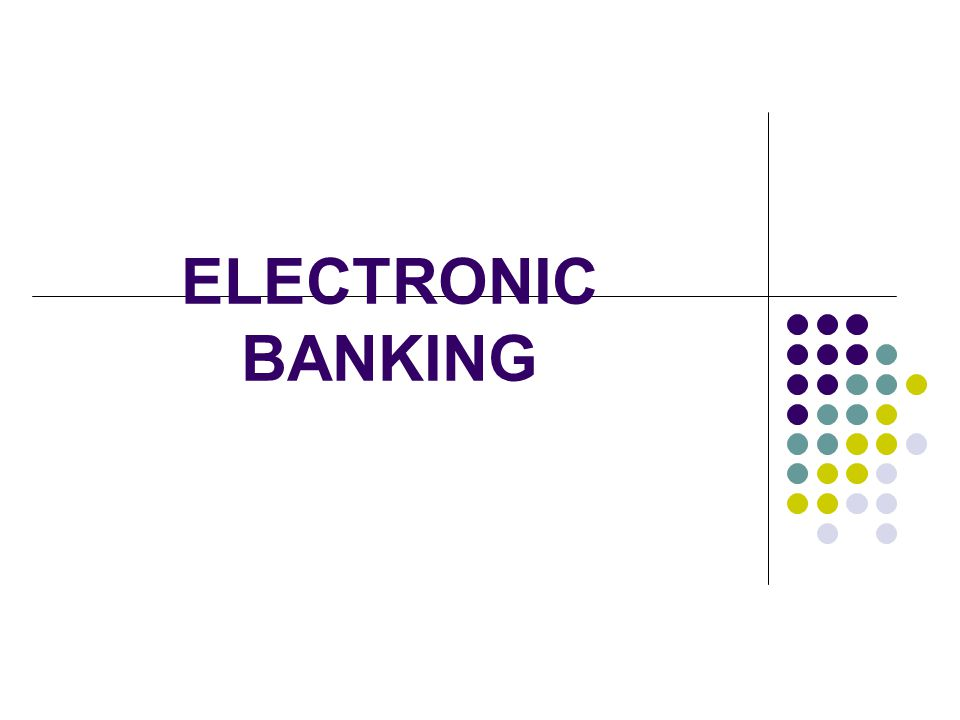 Models of E-Banking 1.Complete Centralised Solution 2.