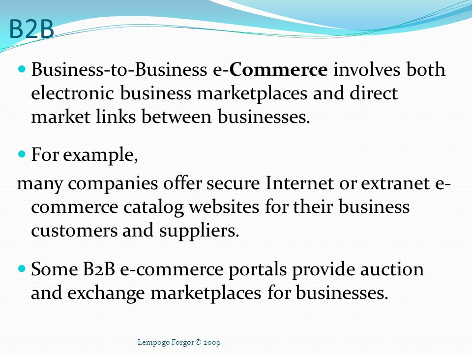 Business-to-Customer e-commerce – B2C In Business-to-Customer e-Commerce, businesses develop attractive electronic marketplaces to sell products and services to consumers.