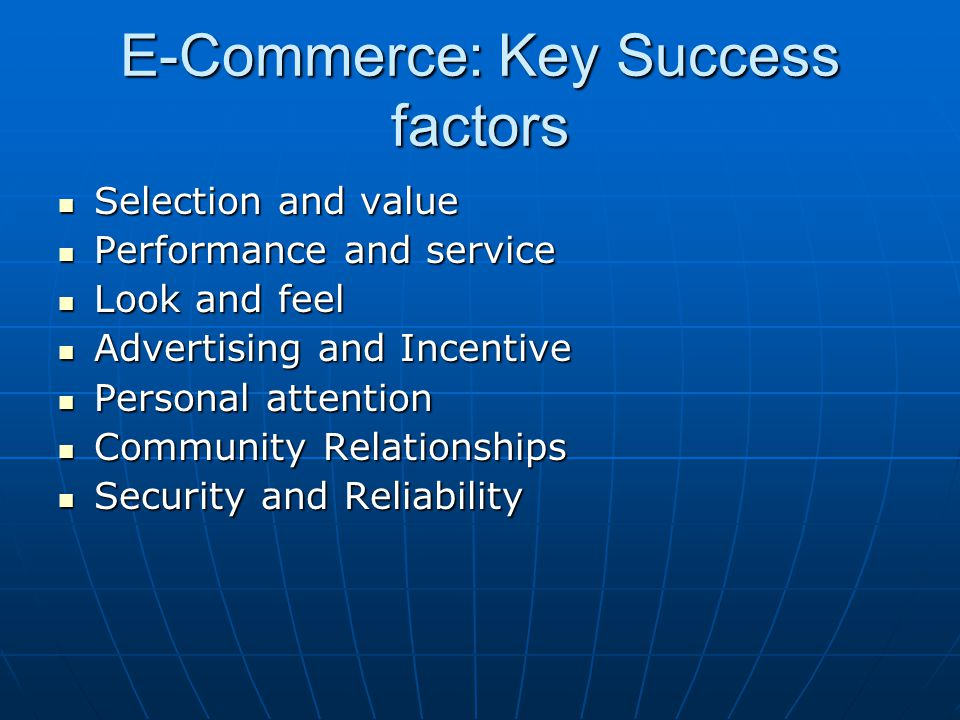 E-Commerce: Key Success factors Selection and value Selection and value Performance and service Performance and service Look and feel Look and feel Ad