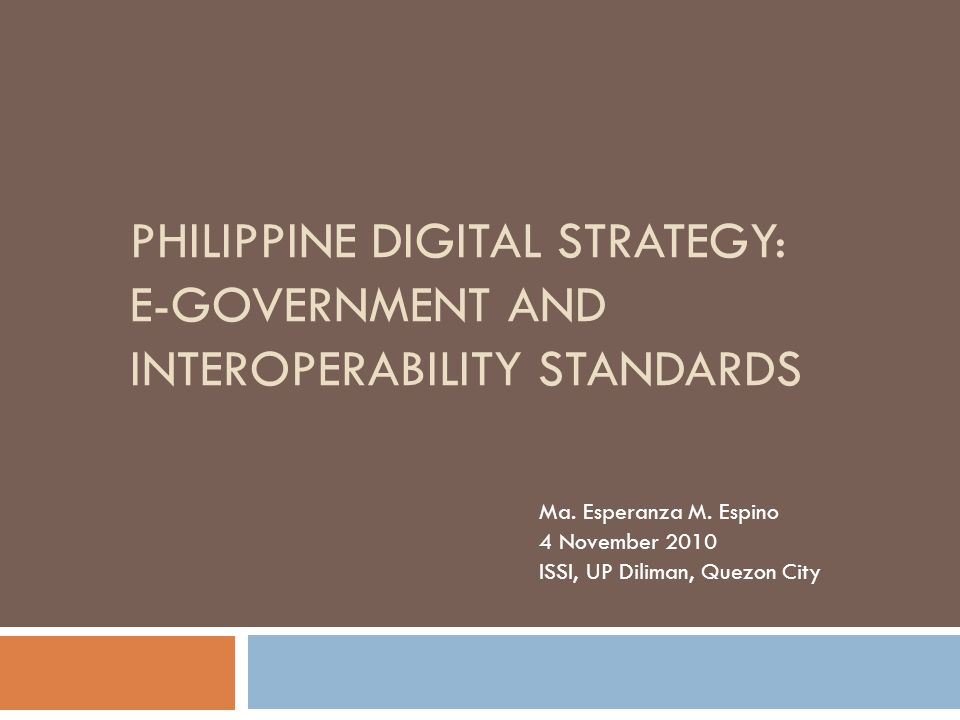 PHILIPPINE DIGITAL STRATEGY: E-GOVERNMENT AND INTEROPERABILITY STANDARDS Ma.
