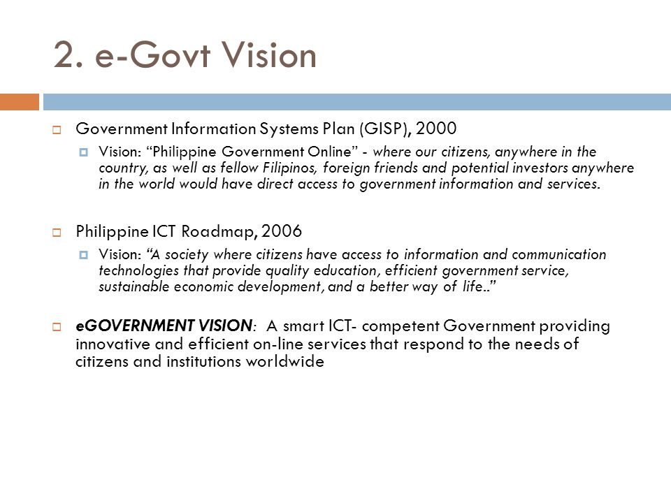 """2. e-Govt Vision  Government Information Systems Plan (GISP), 2000  Vision: """"Philippine Government Online"""" - where our citizens, anywhere in the cou"""