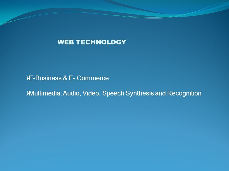 WEB TECHNOLOGY  E-Business & E- Commerce  Multimedia: Audio, Video, Speech Synthesis and Recognition