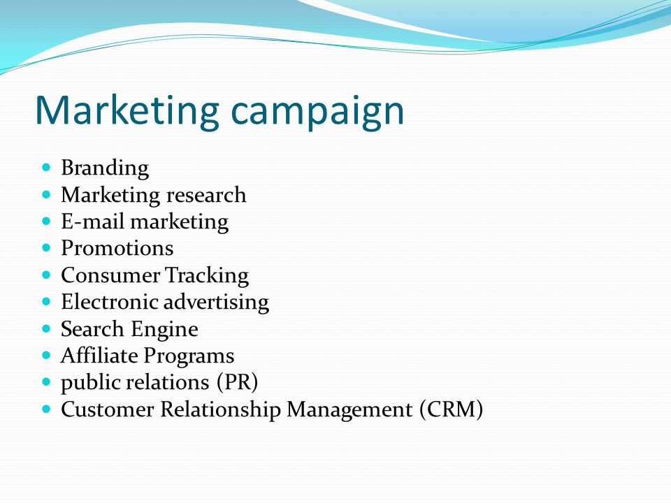 Marketing campaign Branding Marketing research E-mail marketing Promotions Consumer Tracking Electronic advertising Search Engine Affiliate Programs public relations (PR) Customer Relationship Management (CRM)