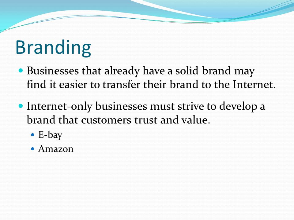 Businesses that already have a solid brand may find it easier to transfer their brand to the Internet.