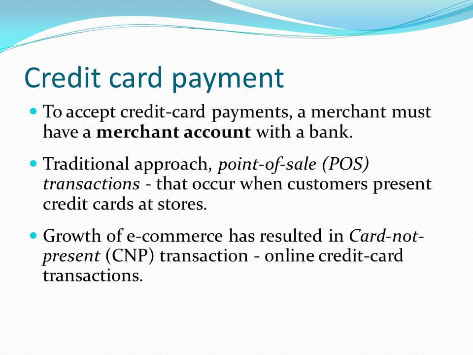 Credit card payment To accept credit-card payments, a merchant must have a merchant account with a bank.