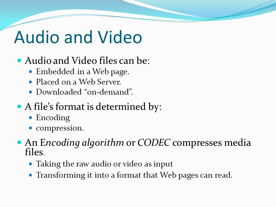 Audio and Video Audio and Video files can be: Embedded in a Web page.