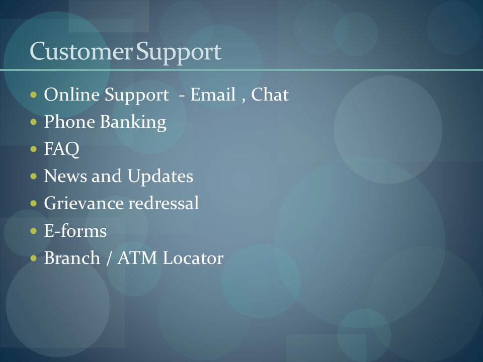 Customer Support Online Support - Email, Chat Phone Banking FAQ News and Updates Grievance redressal E-forms Branch / ATM Locator