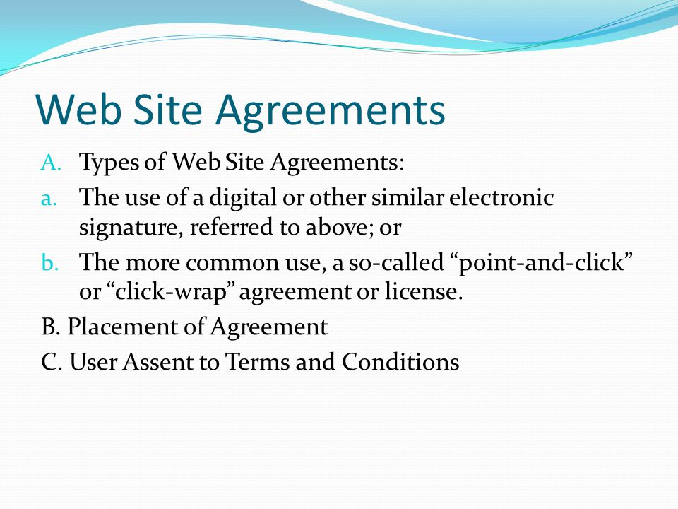 Web Site Agreements A. Types of Web Site Agreements: a.