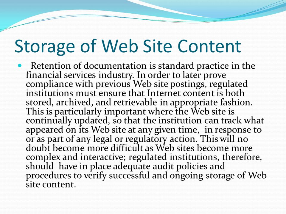 Storage of Web Site Content Retention of documentation is standard practice in the financial services industry.