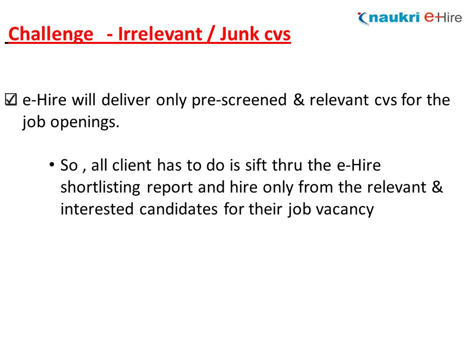 e-Hire will deliver only pre-screened & relevant cvs for the job openings.