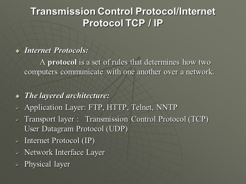 Transmission Control Protocol/Internet Protocol TCP / IP  Internet Protocols: A protocol is a set of rules that determines how two computers communicate with one another over a network.