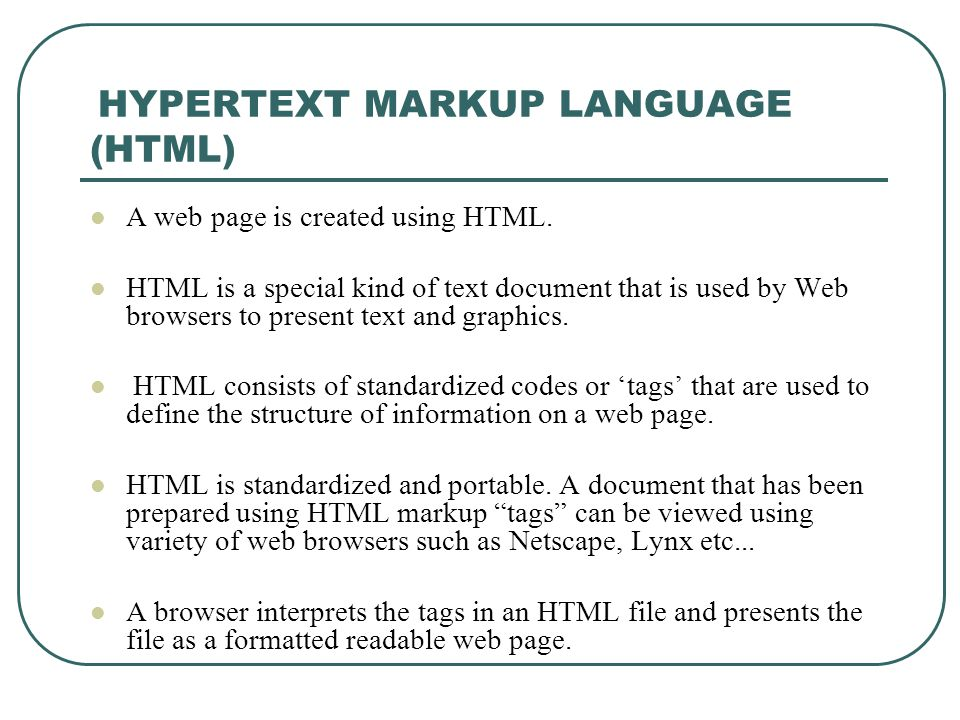 HYPERTEXT MARKUP LANGUAGE (HTML) A web page is created using HTML.