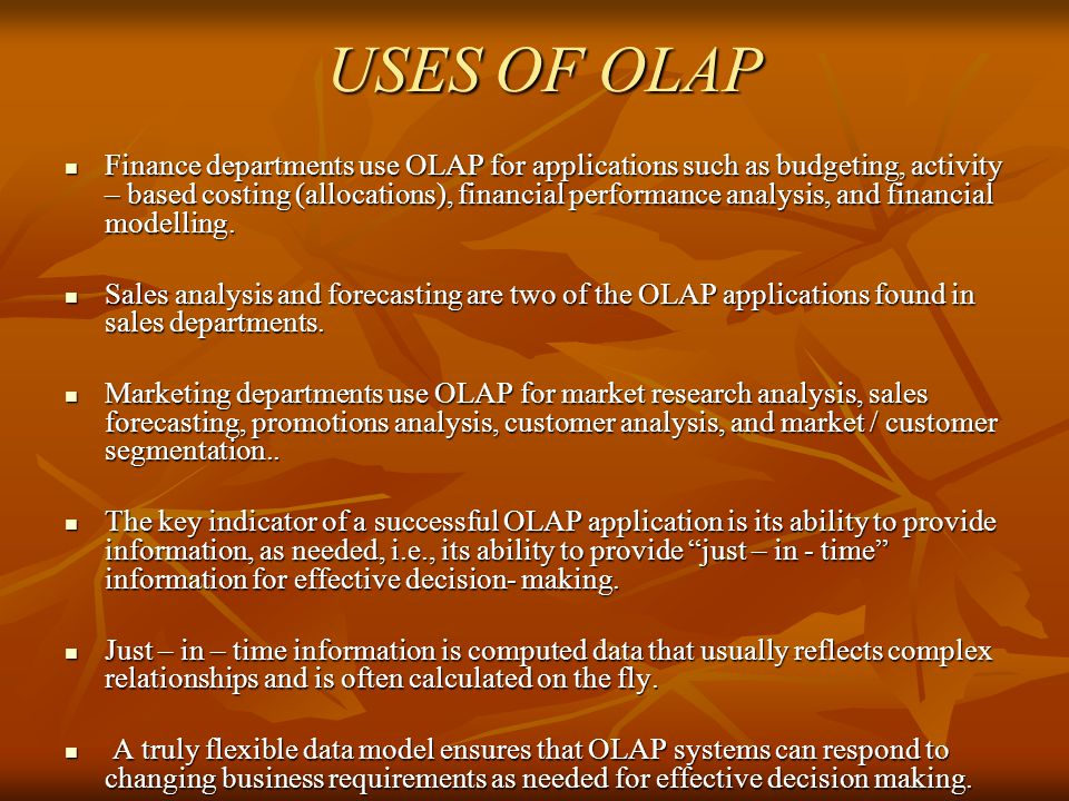 USES OF OLAP USES OF OLAP Finance departments use OLAP for applications such as budgeting, activity – based costing (allocations), financial performan