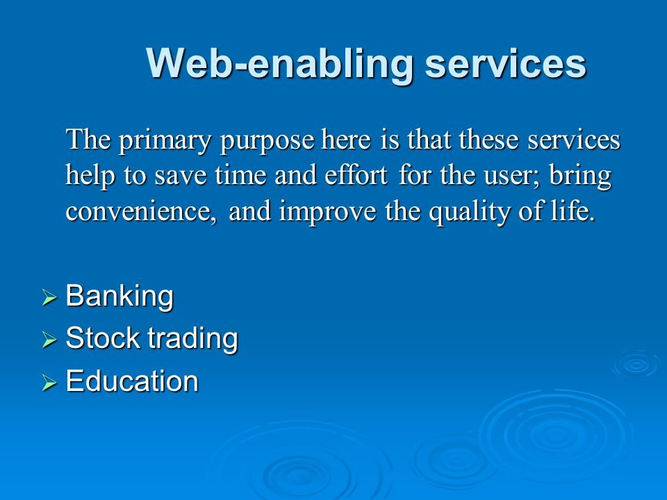 Web-enabling services The primary purpose here is that these services help to save time and effort for the user; bring convenience, and improve the qu
