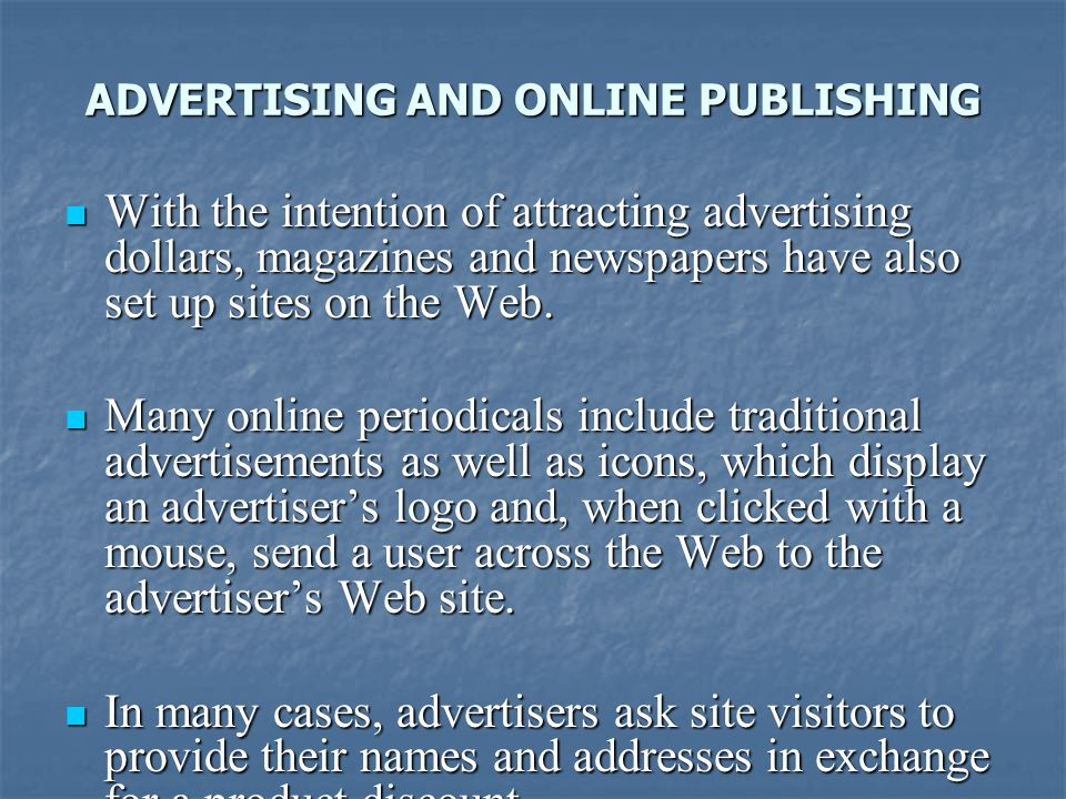 ADVERTISING AND ONLINE PUBLISHING With the intention of attracting advertising dollars, magazines and newspapers have also set up sites on the Web. Wi