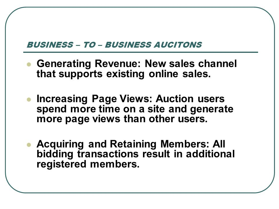 BUSINESS – TO – BUSINESS AUCITONS Generating Revenue: New sales channel that supports existing online sales.