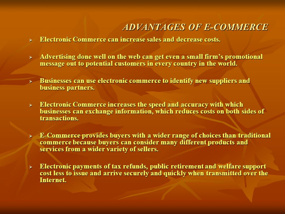 ADVANTAGES OF E-COMMERCE  Electronic Commerce can increase sales and decrease costs.