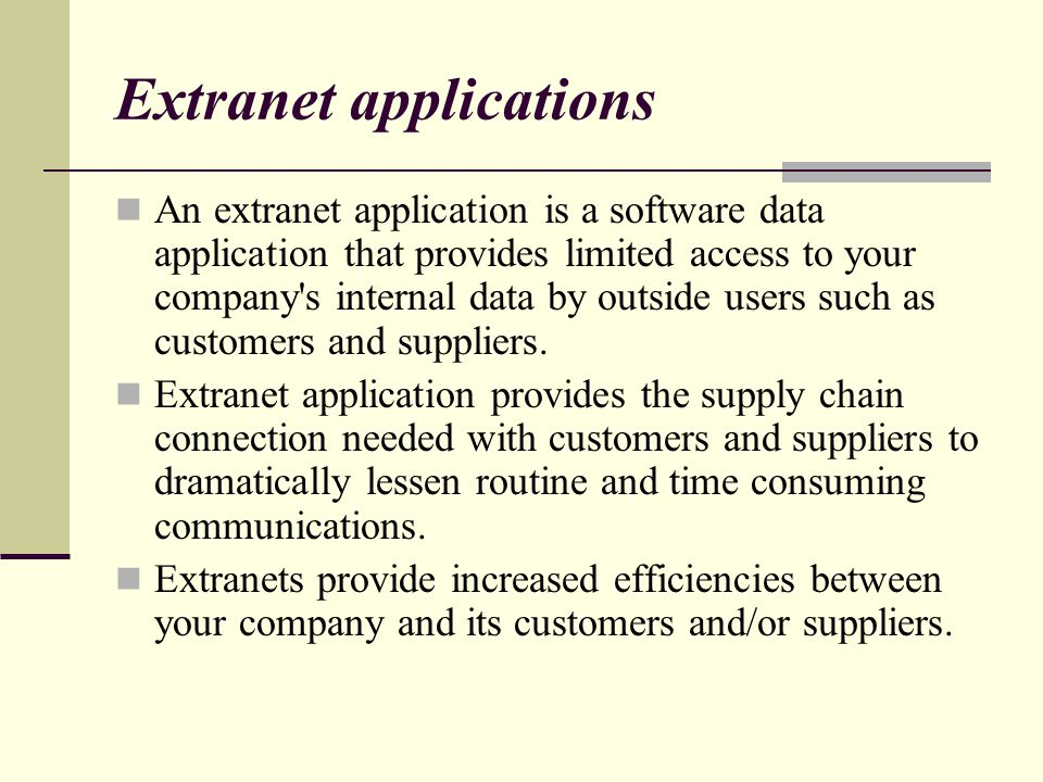 Extranet applications An extranet application is a software data application that provides limited access to your company s internal data by outside users such as customers and suppliers.