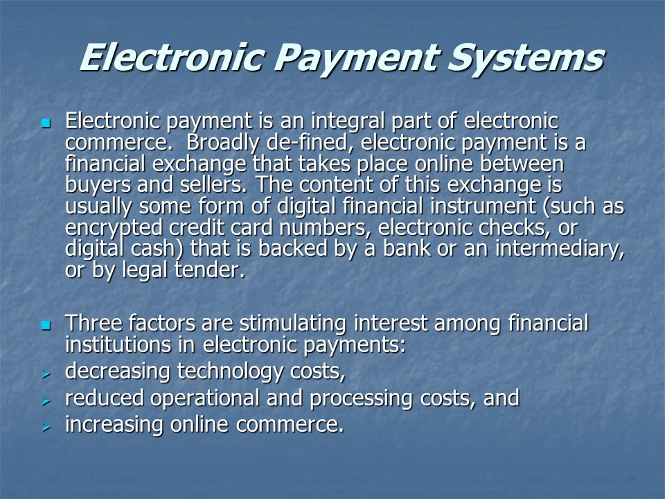 Electronic Payment Systems Electronic Payment Systems Electronic payment is an integral part of electronic commerce.