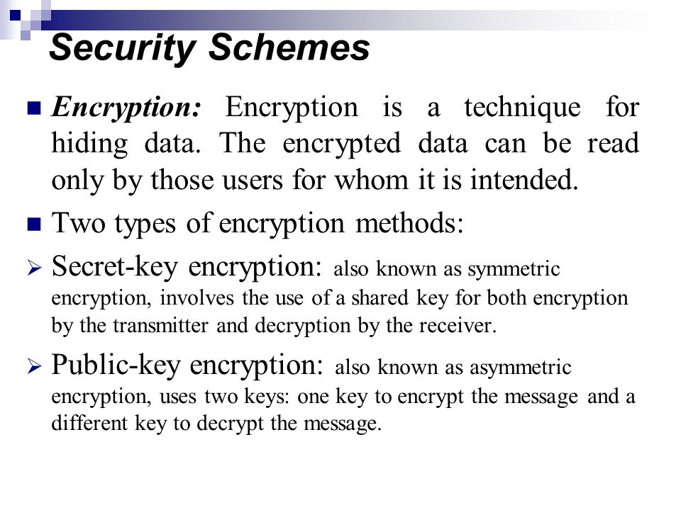 Security Schemes Encryption: Encryption is a technique for hiding data.