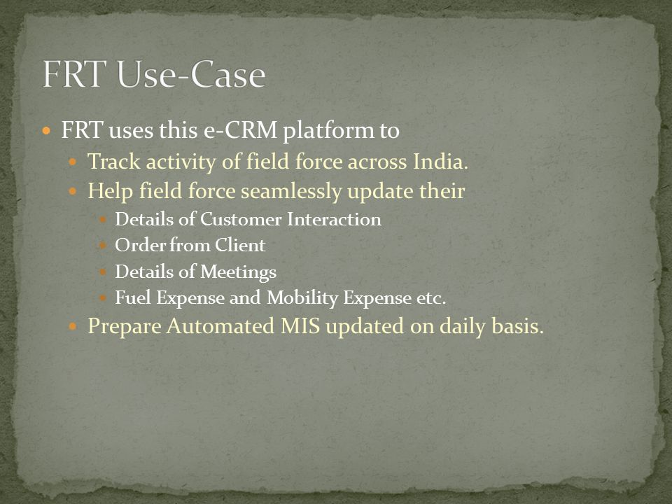 FRT uses this e-CRM platform to Track activity of field force across India.