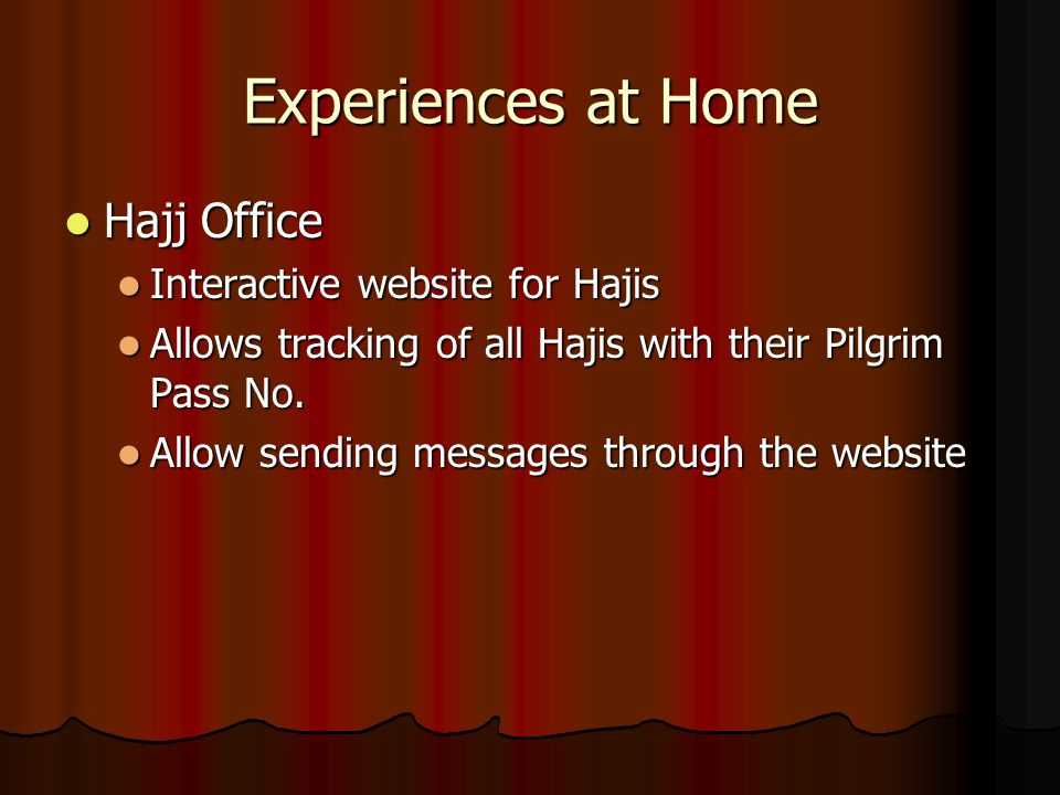 Experiences at Home Hajj Office Hajj Office Interactive website for Hajis Interactive website for Hajis Allows tracking of all Hajis with their Pilgrim Pass No.