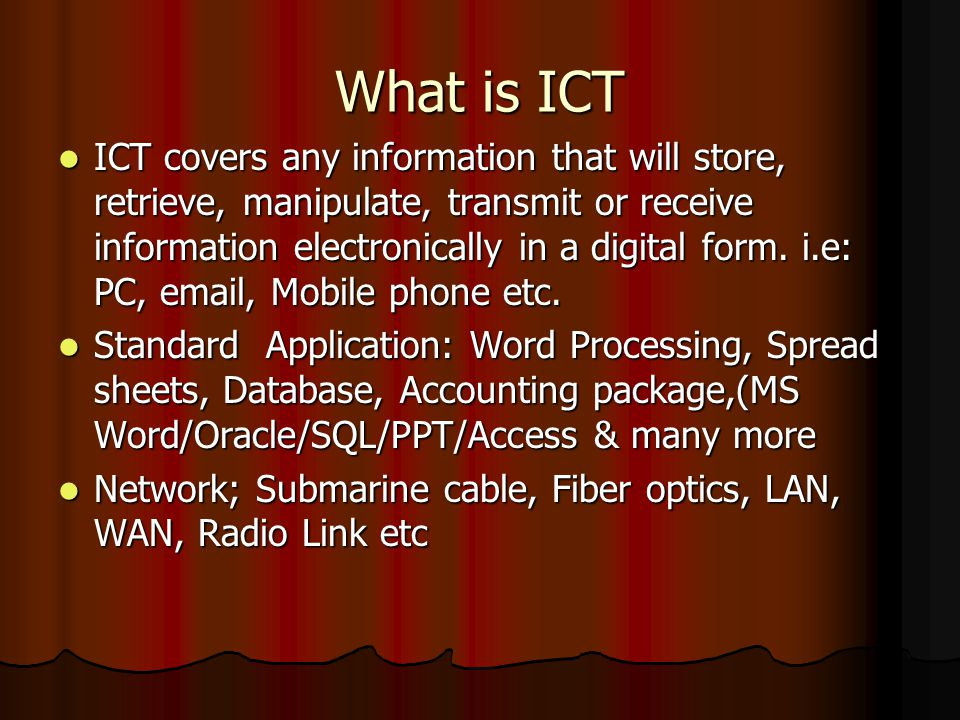 What is ICT ICT covers any information that will store, retrieve, manipulate, transmit or receive information electronically in a digital form.