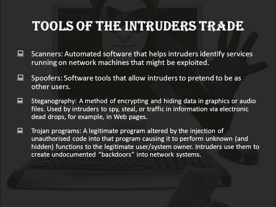 Tools of the intruders trade  Scanners: Automated software that helps intruders identify services running on network machines that might be exploited.