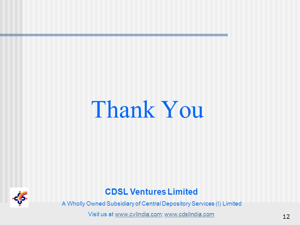 CDSL Ventures Limited A Wholly Owned Subsidiary of Central Depository Services (I) Limited Visit us at www.cvlindia.com; www.cdslindia.comwww.cvlindia