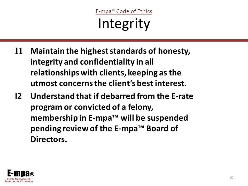 ® Integrity I1 Maintain the highest standards of honesty, integrity and confidentiality in all relationships with clients, keeping as the utmost concerns the client's best interest.