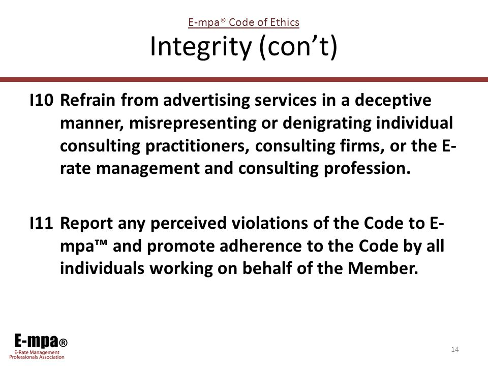 ® Integrity (con't) I10Refrain from advertising services in a deceptive manner, misrepresenting or denigrating individual consulting practitioners, co