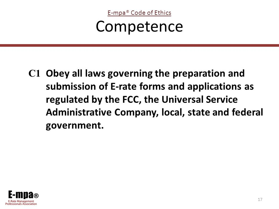 ® Competence C1 Obey all laws governing the preparation and submission of E-rate forms and applications as regulated by the FCC, the Universal Service Administrative Company, local, state and federal government.