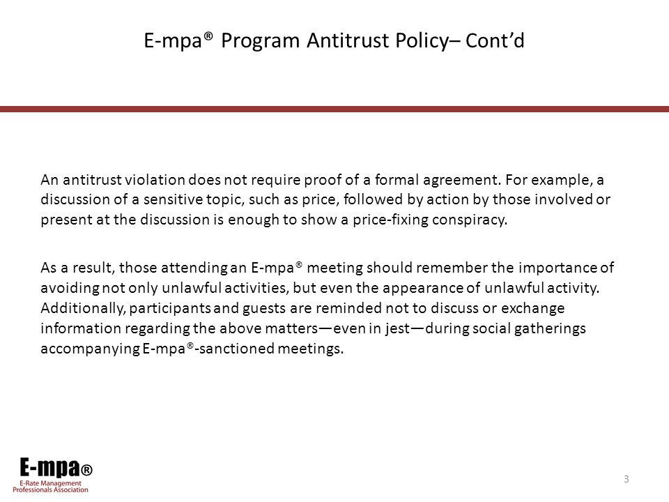 ® E-mpa® Program Antitrust Policy – Cont'd An antitrust violation does not require proof of a formal agreement.