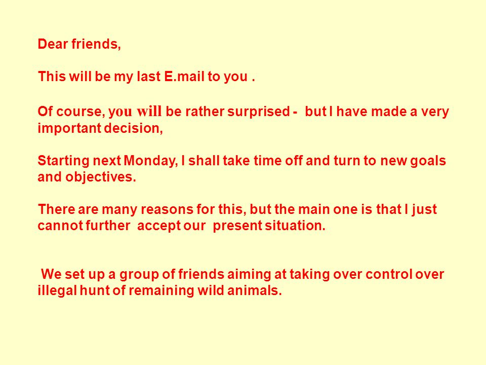 Dear friends, This will be my last E.mail to you.