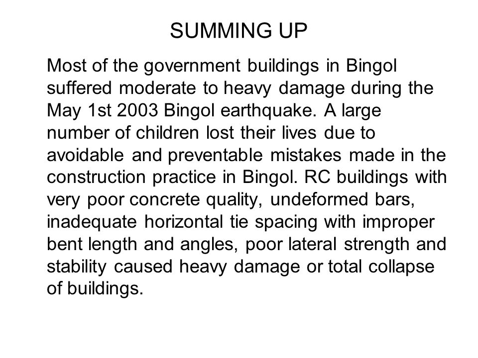 SUMMING UP Most of the government buildings in Bingol suffered moderate to heavy damage during the May 1st 2003 Bingol earthquake. A large number of c