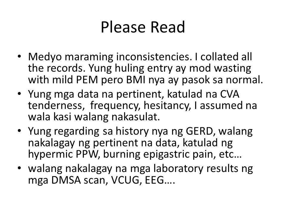 Please Read Medyo maraming inconsistencies. I collated all the records. Yung huling entry ay mod wasting with mild PEM pero BMI nya ay pasok sa normal