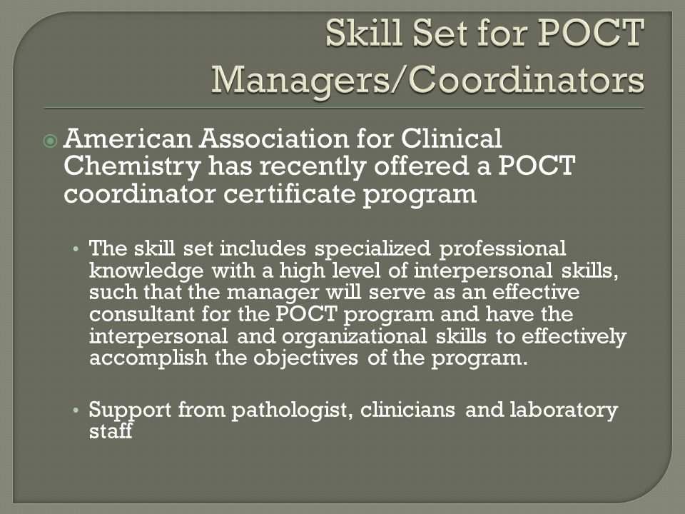  American Association for Clinical Chemistry has recently offered a POCT coordinator certificate program The skill set includes specialized professio