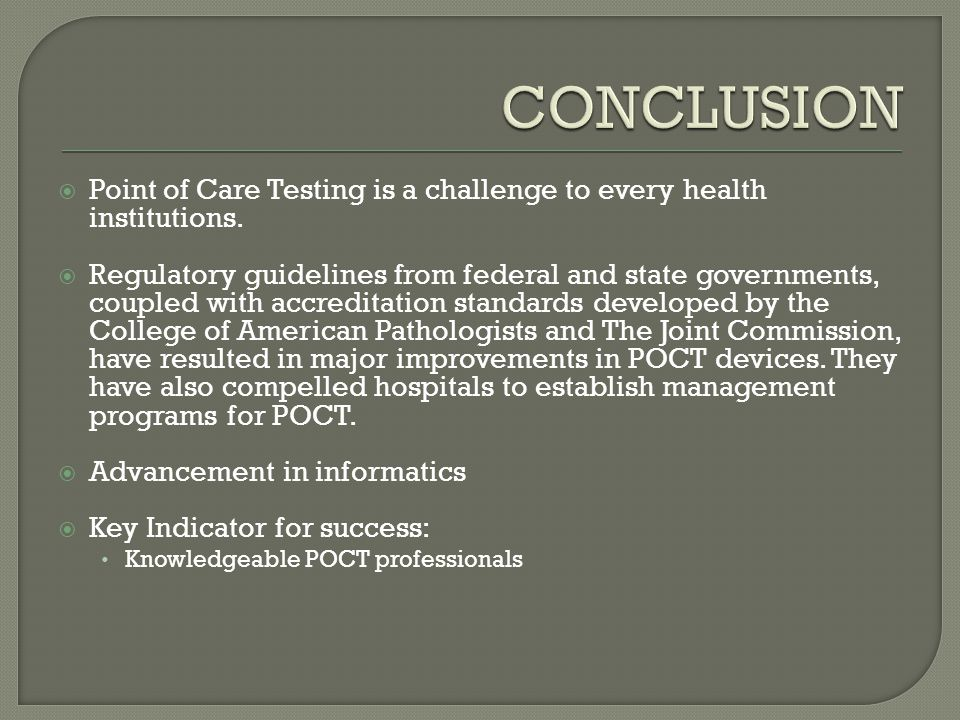  Point of Care Testing is a challenge to every health institutions.  Regulatory guidelines from federal and state governments, coupled with accredit