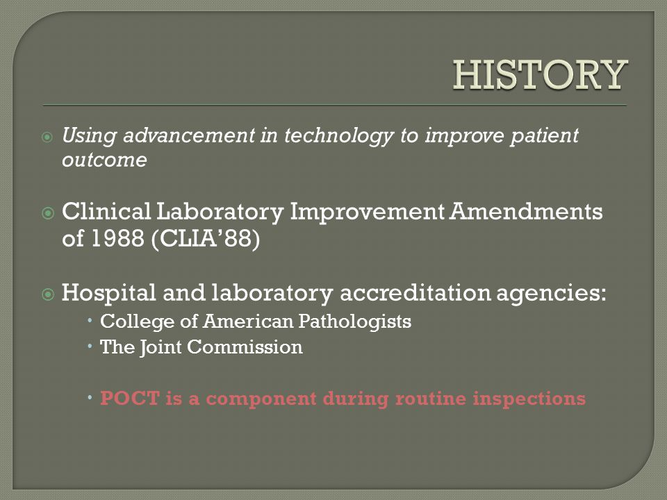  Using advancement in technology to improve patient outcome  Clinical Laboratory Improvement Amendments of 1988 (CLIA'88)  Hospital and laboratory