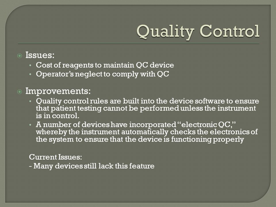  Issues: Cost of reagents to maintain QC device Operator's neglect to comply with QC  Improvements: Quality control rules are built into the device