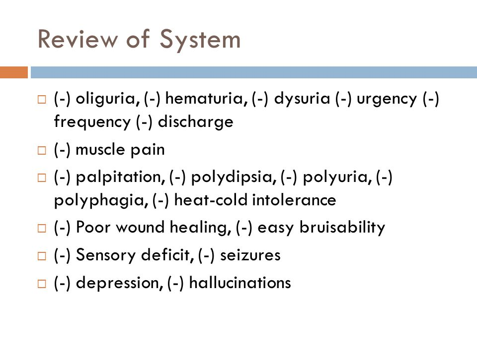Review of System  (-) oliguria, (-) hematuria, (-) dysuria (-) urgency (-) frequency (-) discharge  (-) muscle pain  (-) palpitation, (-) polydipsia, (-) polyuria, (-) polyphagia, (-) heat-cold intolerance  (-) Poor wound healing, (-) easy bruisability  (-) Sensory deficit, (-) seizures  (-) depression, (-) hallucinations