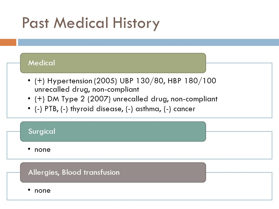 Past Medical History (+) Hypertension (2005) UBP 130/80, HBP 180/100 unrecalled drug, non-compliant (+) DM Type 2 (2007) unrecalled drug, non-compliant (-) PTB, (-) thyroid disease, (-) asthma, (-) cancer Medical none Surgical none Allergies, Blood transfusion