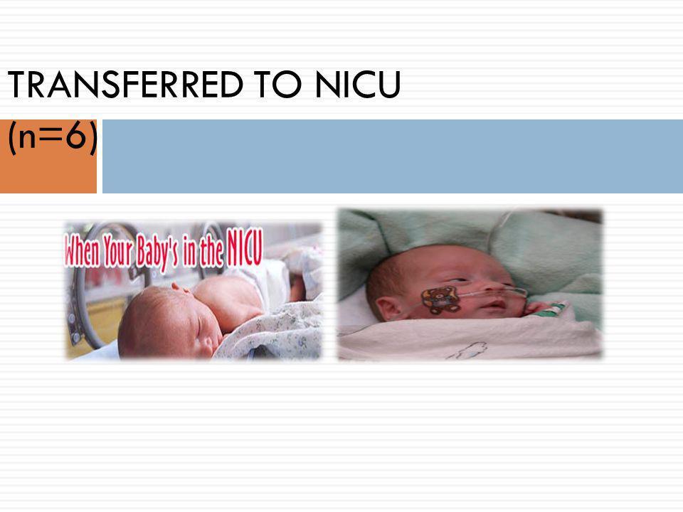 TRANSFERRED TO NICU (n=6)