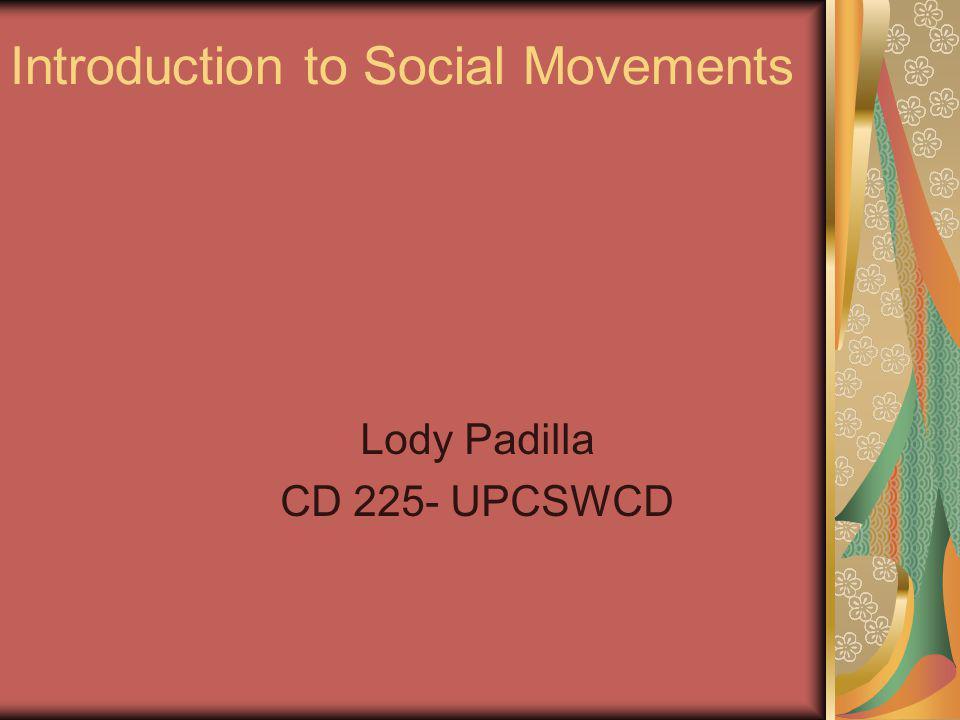 Introduction to Social Movements Lody Padilla CD 225- UPCSWCD