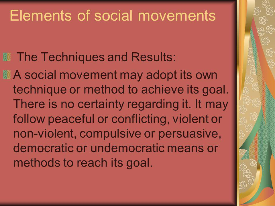 Elements of social movements The Techniques and Results: A social movement may adopt its own technique or method to achieve its goal.